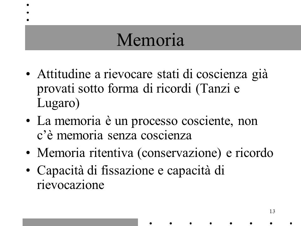 Memoria Attitudine a rievocare stati di coscienza già provati sotto forma di ricordi (Tanzi e Lugaro)