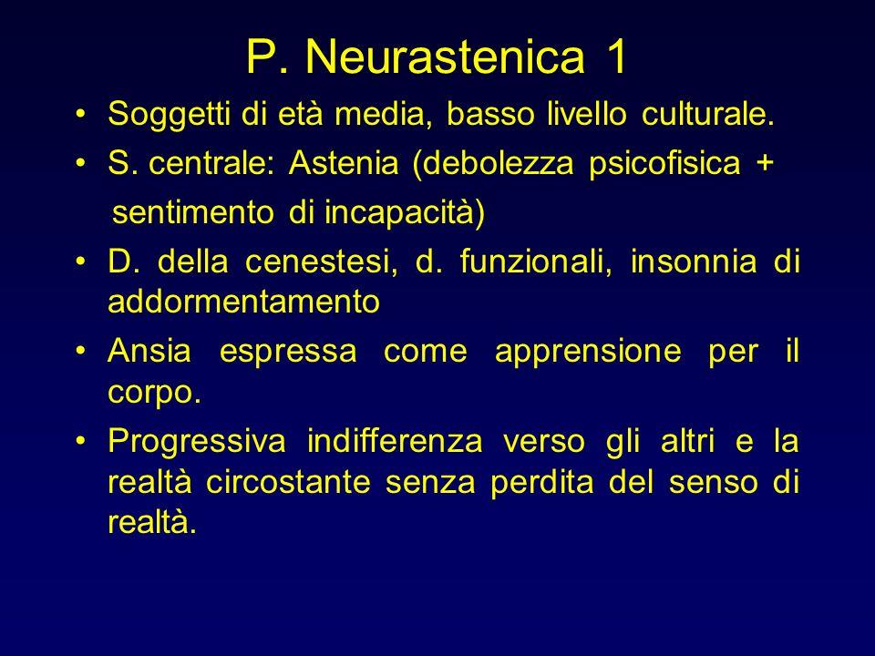 P. Neurastenica 1 Soggetti di età media, basso livello culturale.