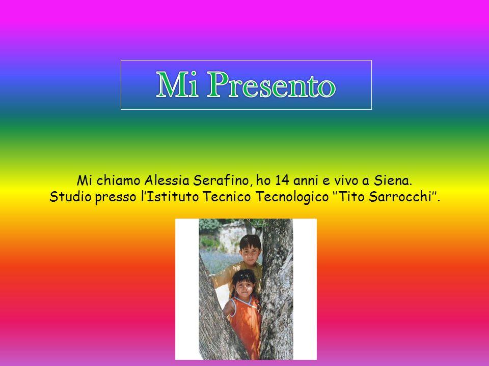 Mi Presento Mi chiamo Alessia Serafino, ho 14 anni e vivo a Siena.