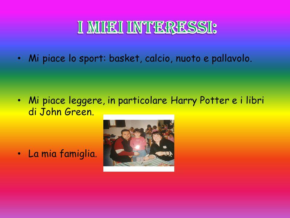 I miei interessi: Mi piace lo sport: basket, calcio, nuoto e pallavolo. Mi piace leggere, in particolare Harry Potter e i libri di John Green.