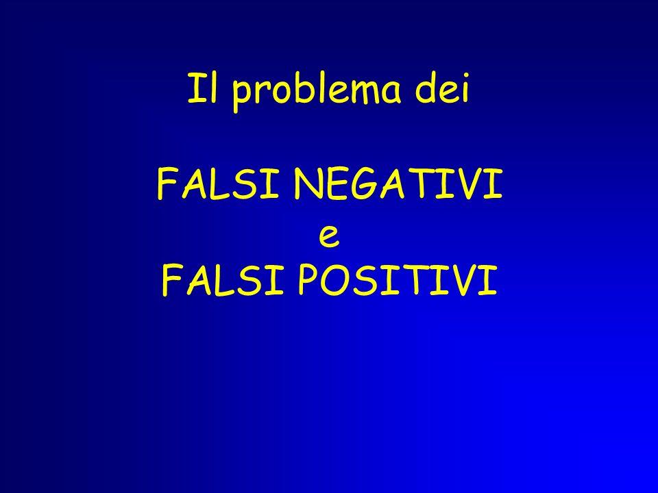Il problema dei FALSI NEGATIVI e FALSI POSITIVI