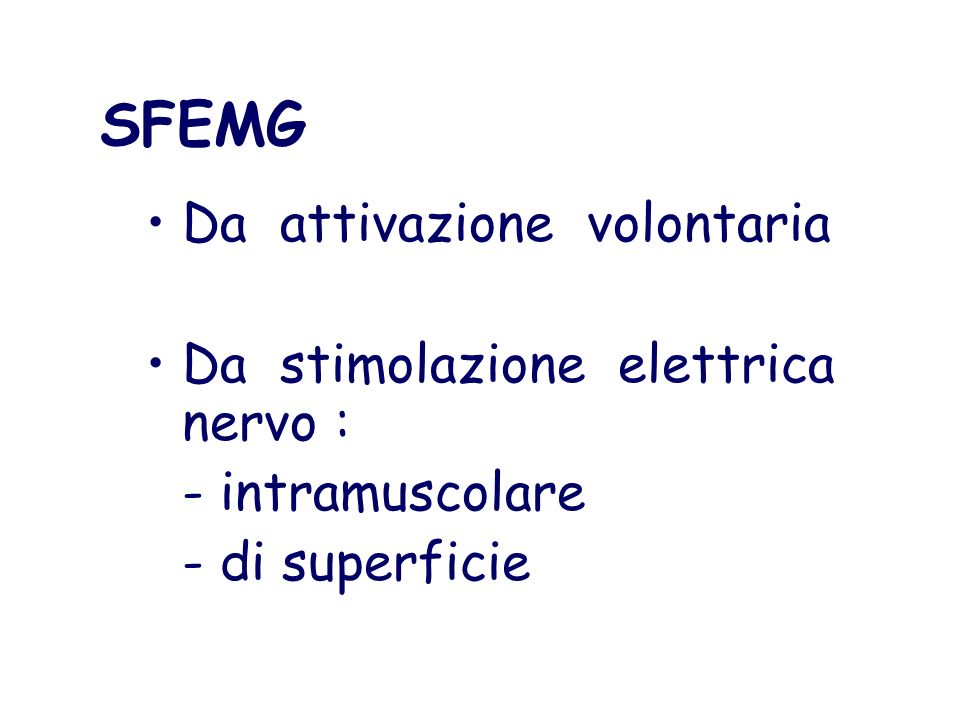 SFEMG Da attivazione volontaria Da stimolazione elettrica nervo :