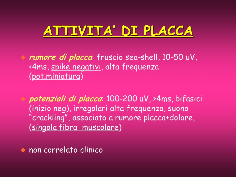 ATTIVITA' DI PLACCA rumore di placca: fruscio sea-shell, 10-50 uV, <4ms, spike negativi, alta frequenza (pot.miniatura)