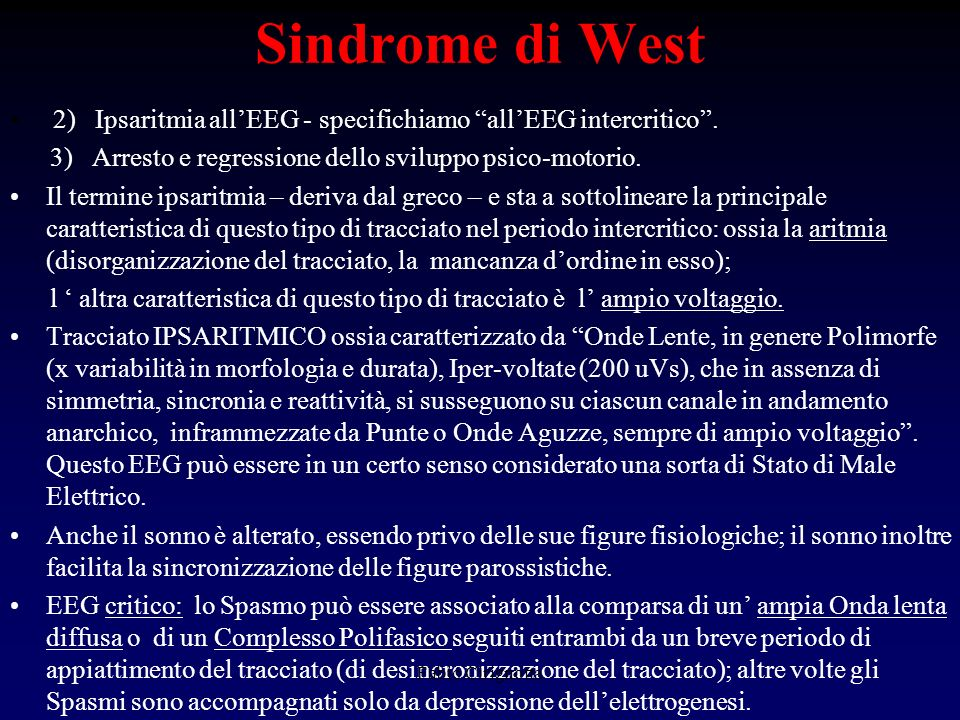 Sindrome di West 2) Ipsaritmia all'EEG - specifichiamo all'EEG intercritico . 3) Arresto e regressione dello sviluppo psico-motorio.