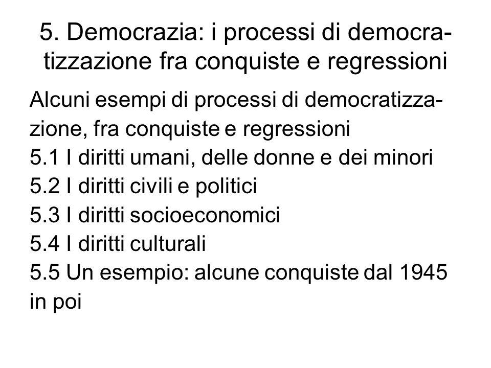5. Democrazia: i processi di democra-tizzazione fra conquiste e regressioni