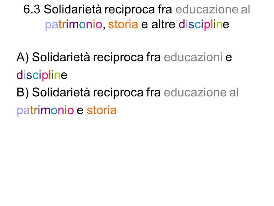 6.3 Solidarietà reciproca fra educazione al patrimonio, storia e altre discipline