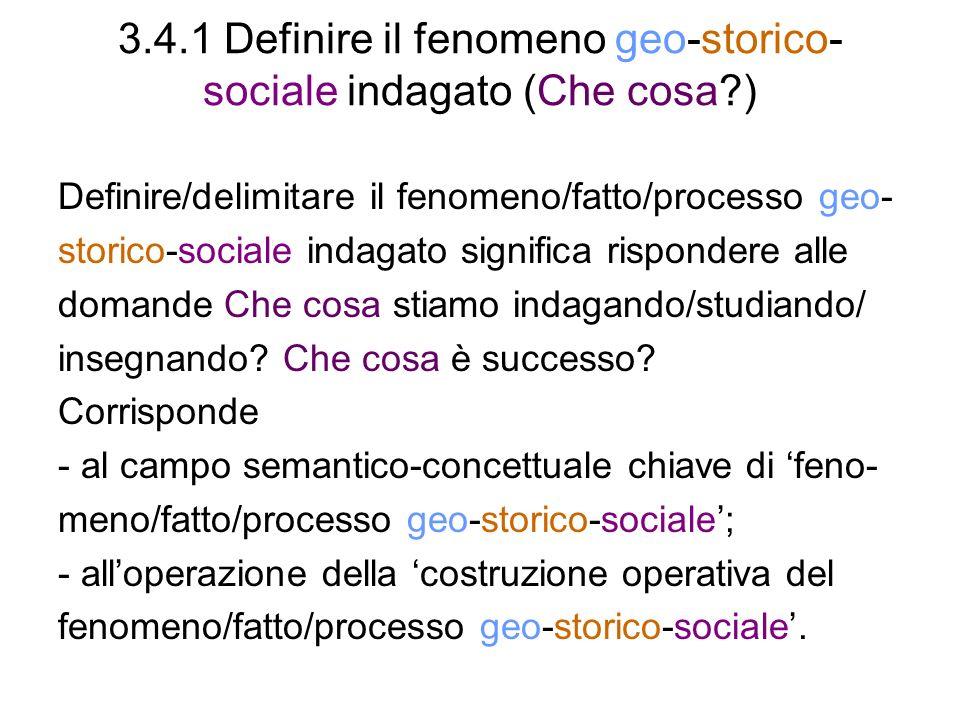 3.4.1 Definire il fenomeno geo-storico-sociale indagato (Che cosa )