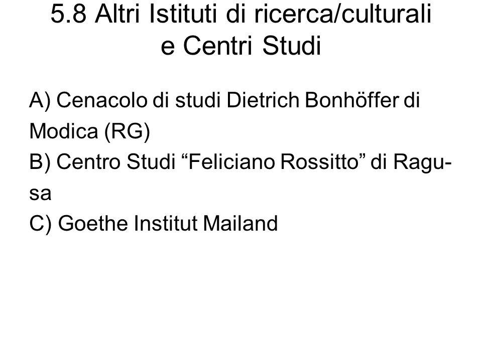 5.8 Altri Istituti di ricerca/culturali e Centri Studi