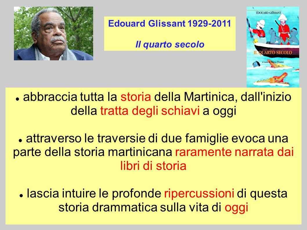 Edouard Glissant 1929-2011Il quarto secolo. abbraccia tutta la storia della Martinica, dall inizio della tratta degli schiavi a oggi.