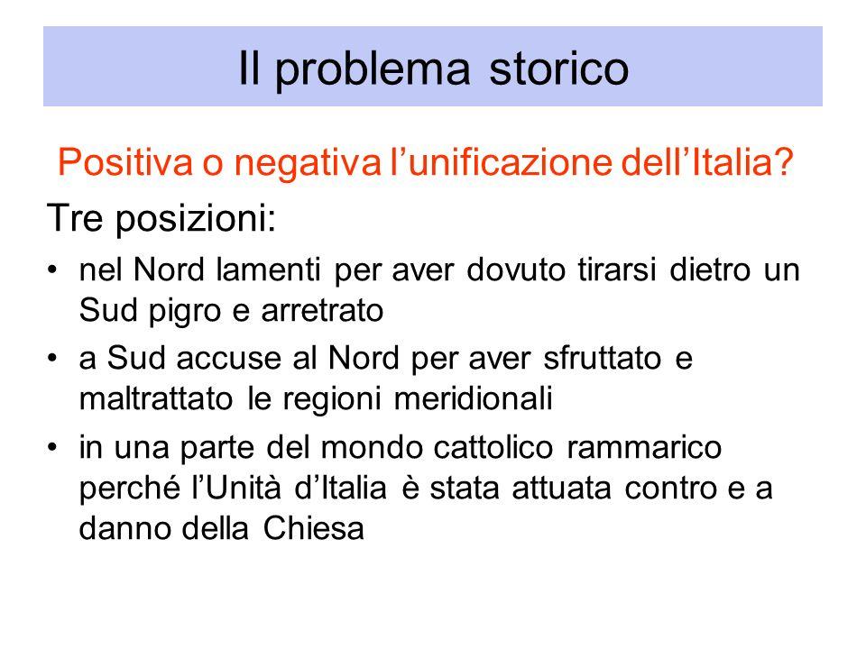 Il problema storico Positiva o negativa l'unificazione dell'Italia