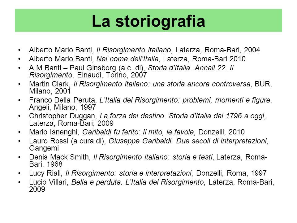 La storiografia Alberto Mario Banti, Il Risorgimento italiano, Laterza, Roma-Bari, 2004.
