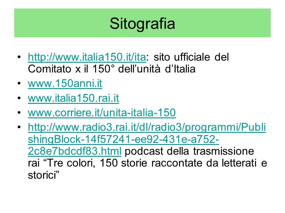 Sitografia http://www.italia150.it/ita: sito ufficiale del Comitato x il 150° dell'unità d'Italia. www.150anni.it.