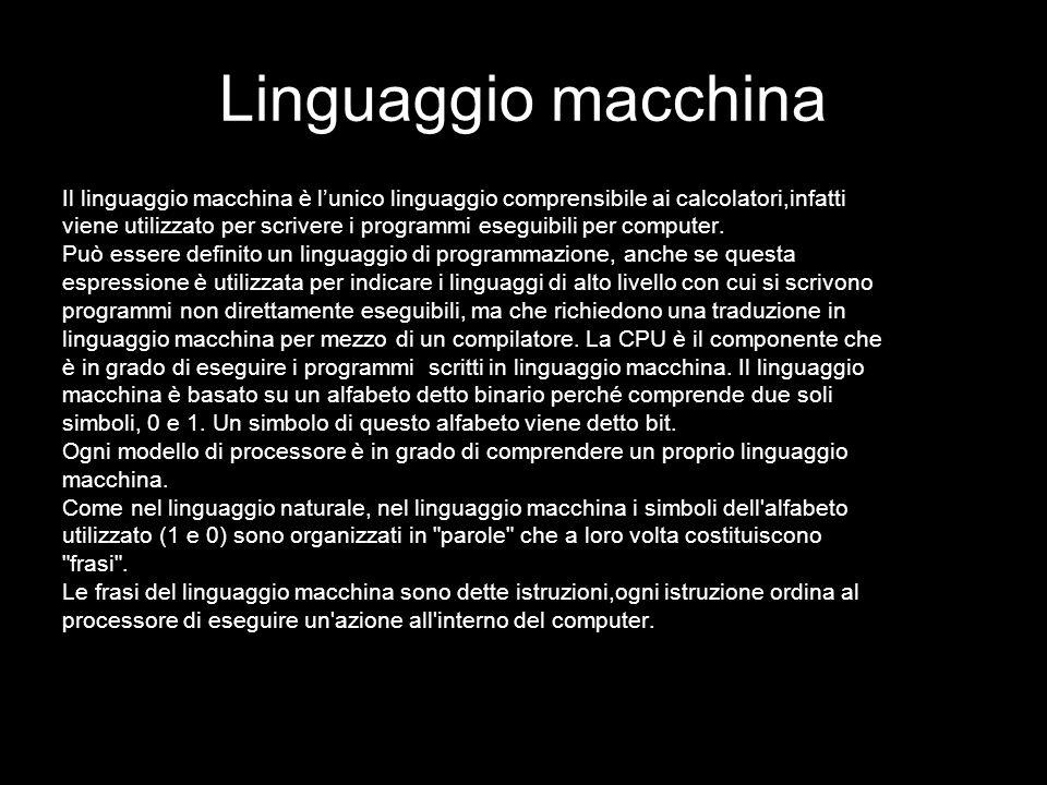 Linguaggio macchina Il linguaggio macchina è l'unico linguaggio comprensibile ai calcolatori,infatti.