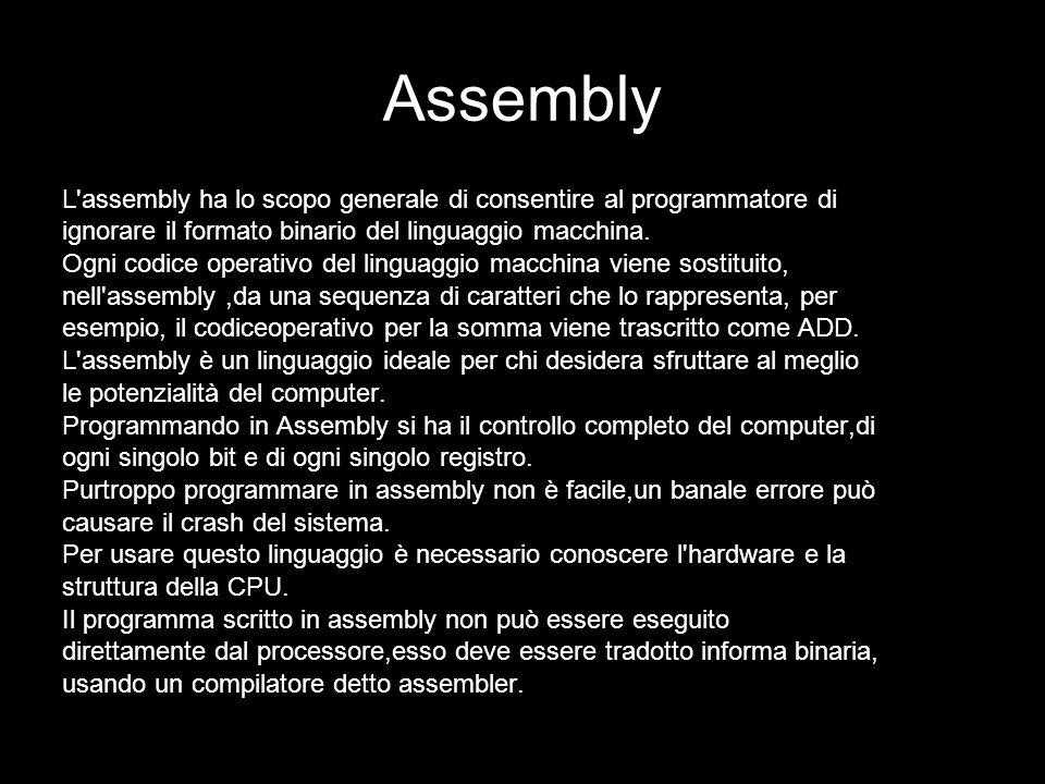 Assembly L assembly ha lo scopo generale di consentire al programmatore di. ignorare il formato binario del linguaggio macchina.