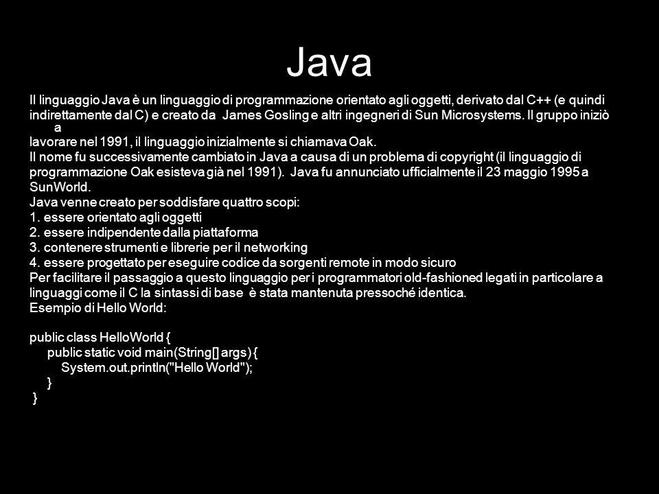 Java Il linguaggio Java è un linguaggio di programmazione orientato agli oggetti, derivato dal C++ (e quindi.