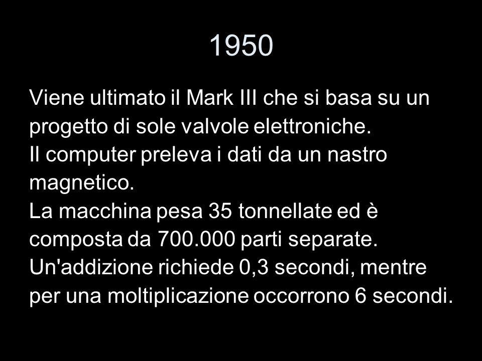 1950 Viene ultimato il Mark III che si basa su un