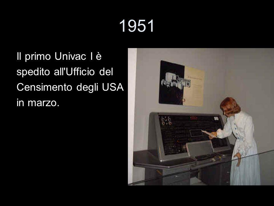 1951 Il primo Univac I è spedito all Ufficio del Censimento degli USA
