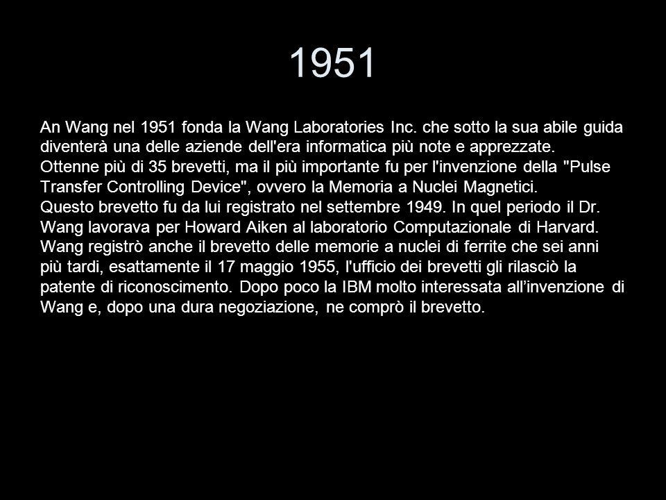 1951 An Wang nel 1951 fonda la Wang Laboratories Inc. che sotto la sua abile guida.