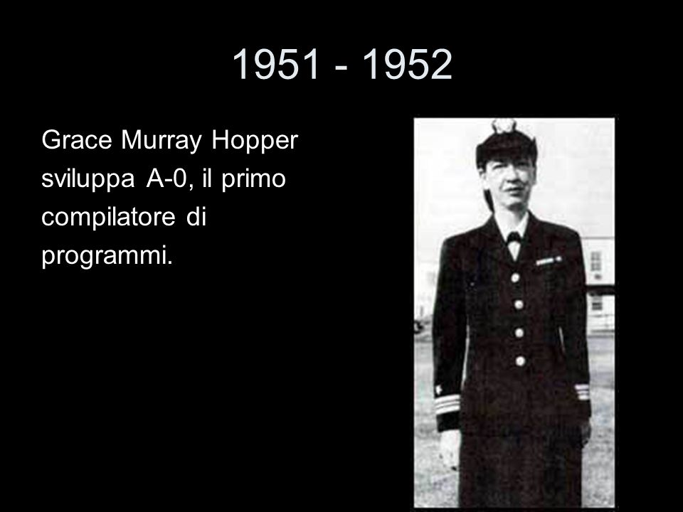 1951 - 1952 Grace Murray Hopper sviluppa A-0, il primo compilatore di