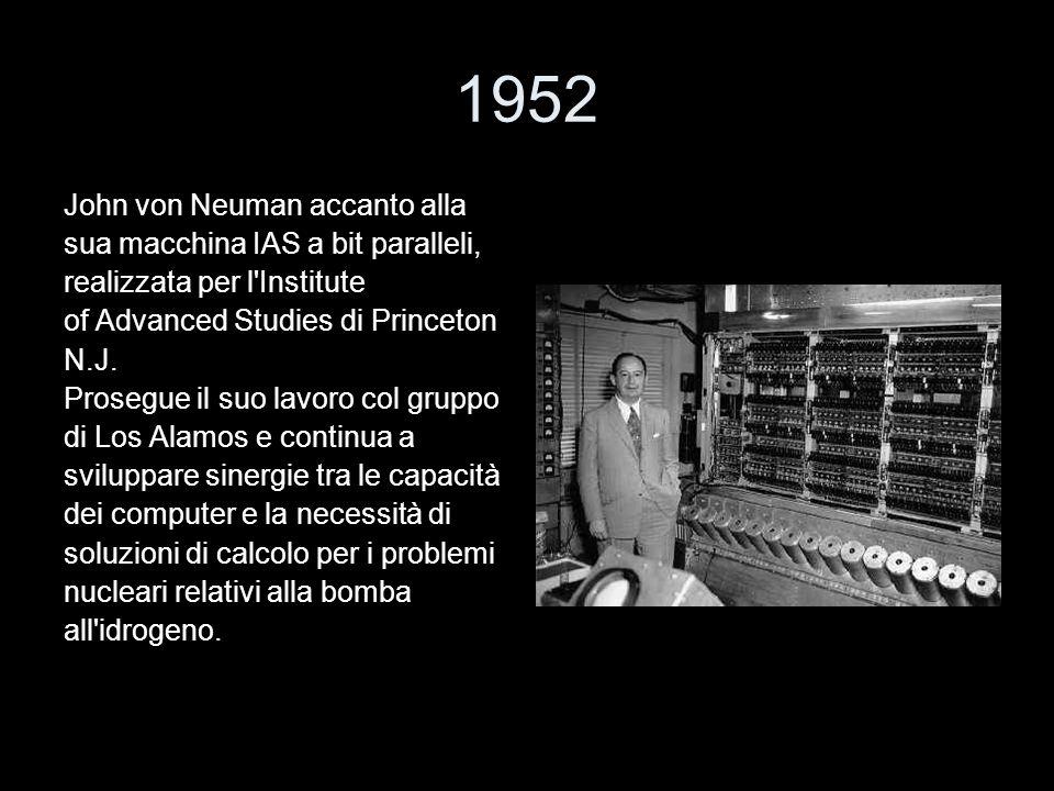 1952 John von Neuman accanto alla sua macchina IAS a bit paralleli,