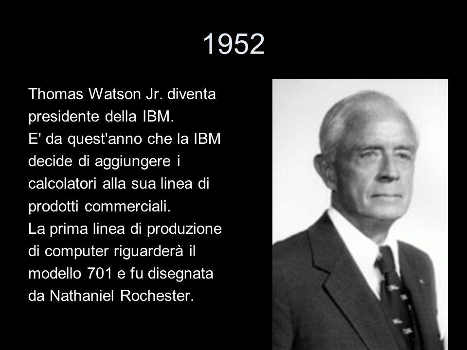 1952 Thomas Watson Jr. diventa presidente della IBM.