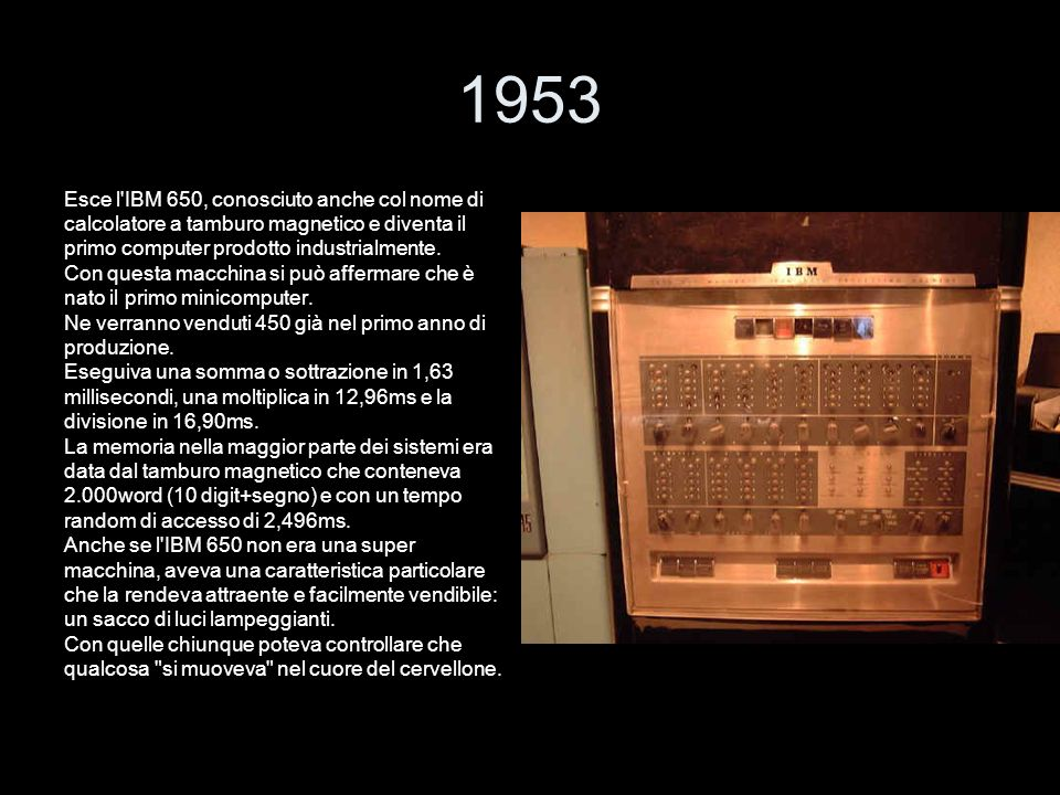 1953 Esce l IBM 650, conosciuto anche col nome di