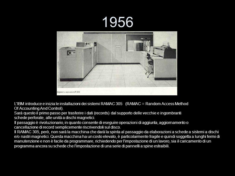 1956 L IBM introduce e inizia le installazioni dei sistemi RAMAC 305 (RAMAC = Random Access Method.