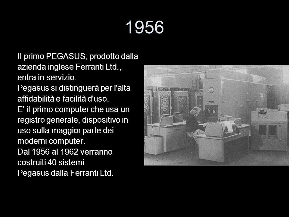1956 Il primo PEGASUS, prodotto dalla azienda inglese Ferranti Ltd.,
