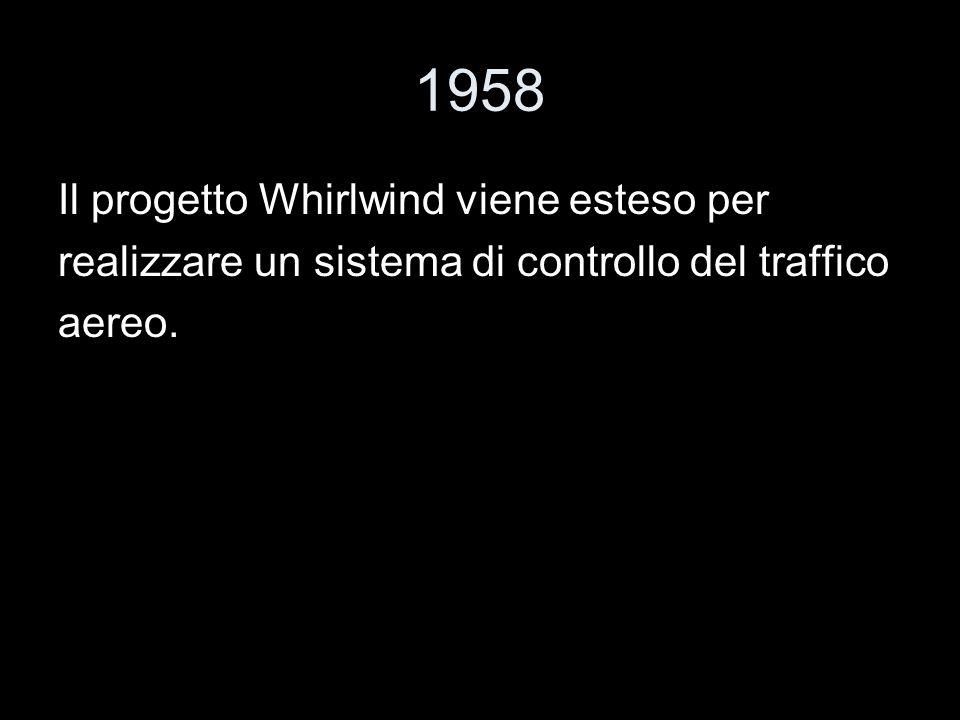 1958 Il progetto Whirlwind viene esteso per