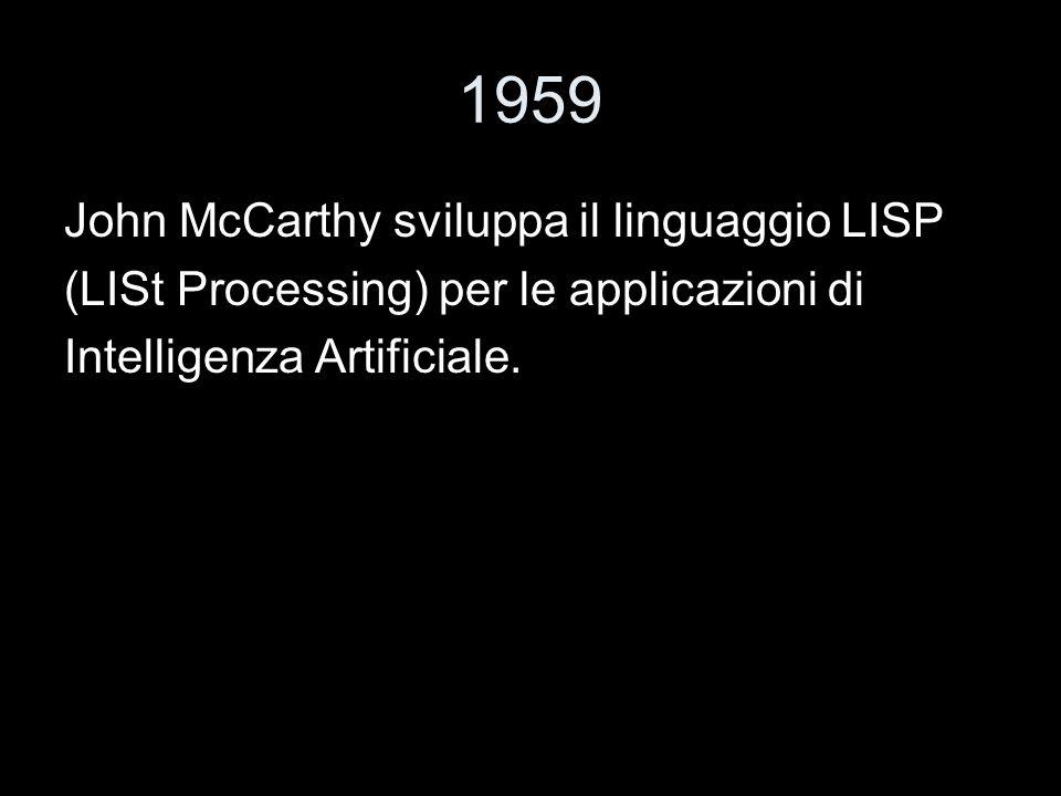 1959 John McCarthy sviluppa il linguaggio LISP