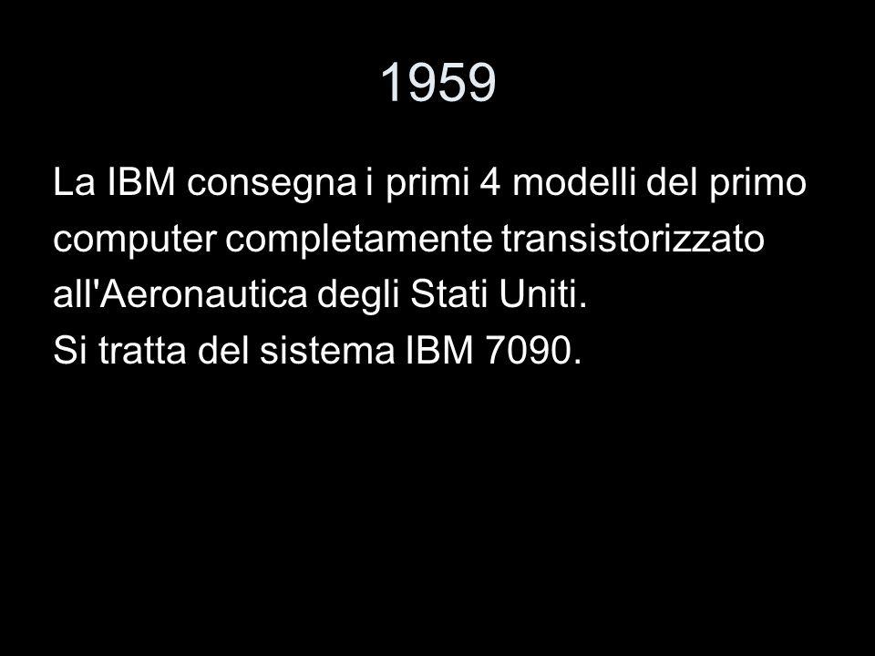 1959 La IBM consegna i primi 4 modelli del primo