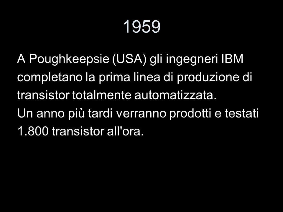 1959 A Poughkeepsie (USA) gli ingegneri IBM