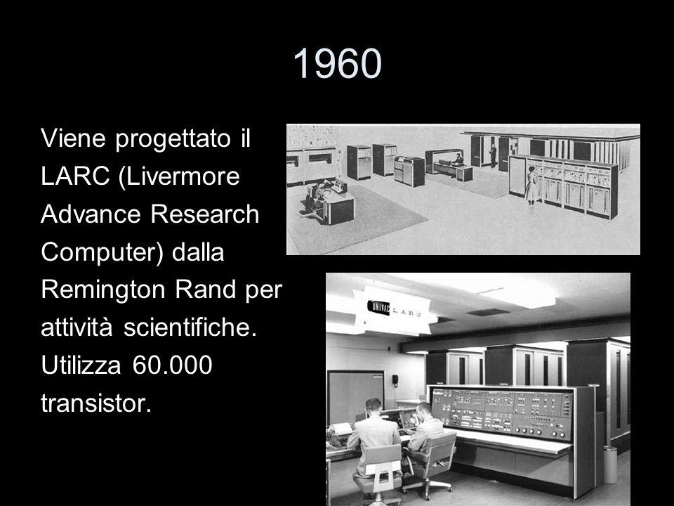 1960 Viene progettato il LARC (Livermore Advance Research