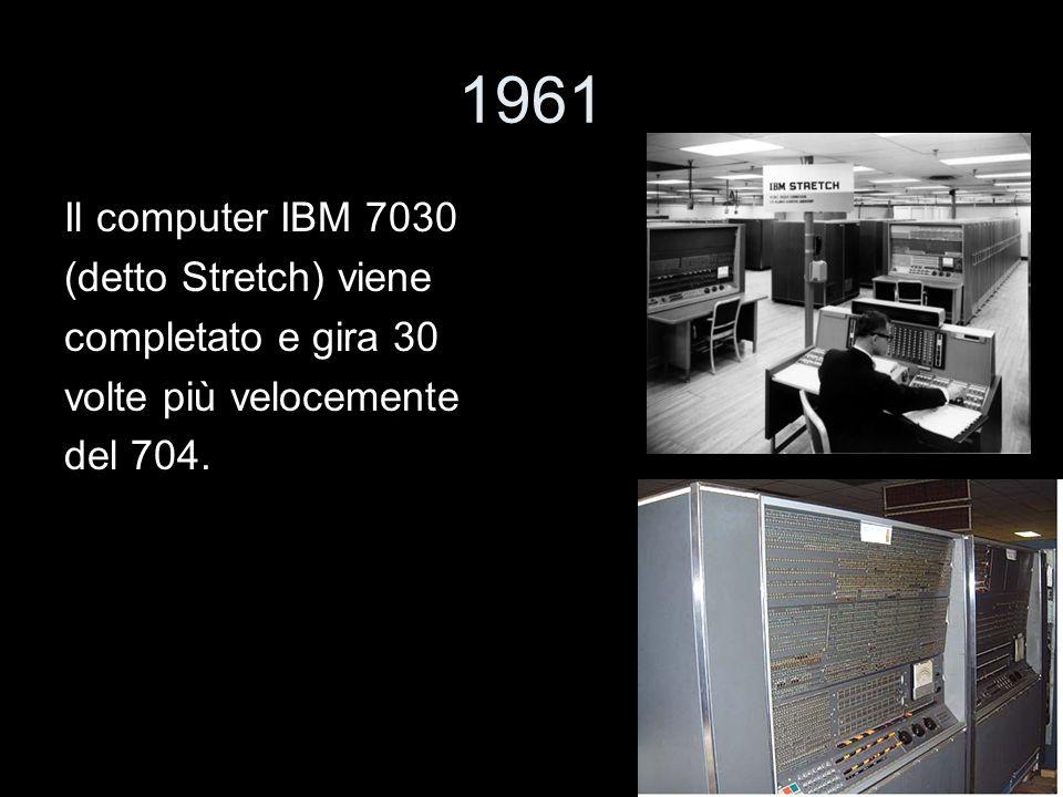 1961 Il computer IBM 7030 (detto Stretch) viene completato e gira 30