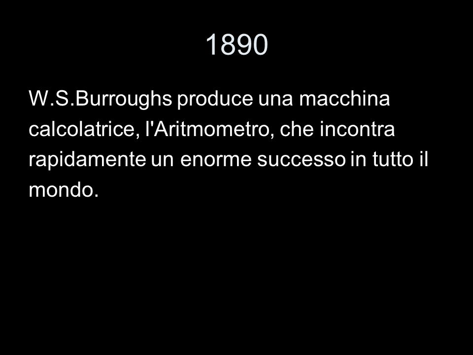 1890 W.S.Burroughs produce una macchina