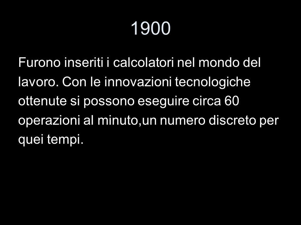 1900 Furono inseriti i calcolatori nel mondo del