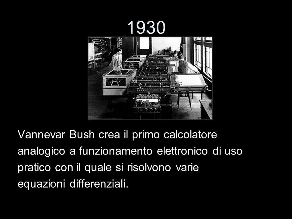 1930 Vannevar Bush crea il primo calcolatore