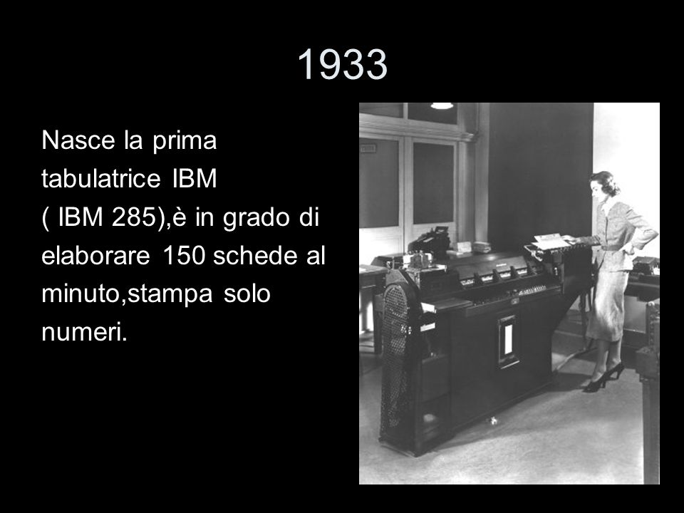 1933 Nasce la prima tabulatrice IBM ( IBM 285),è in grado di