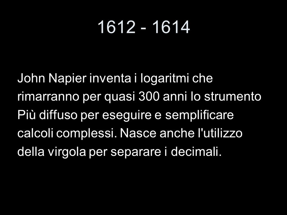 1612 - 1614 John Napier inventa i logaritmi che