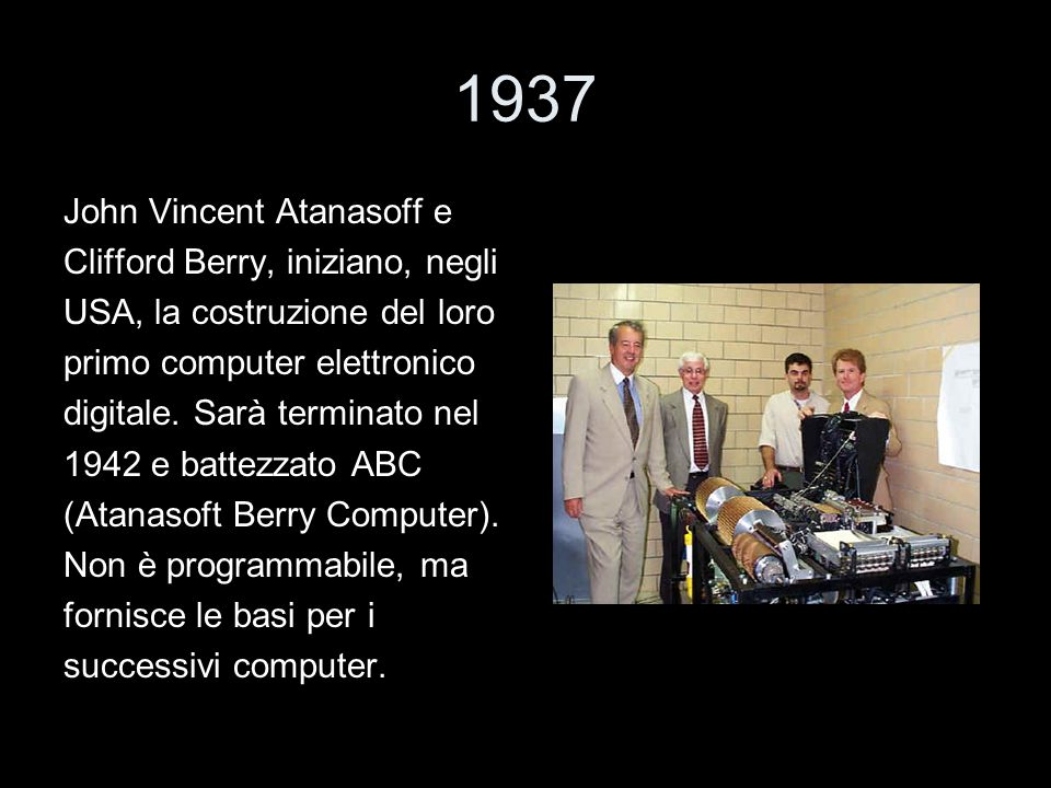 1937 John Vincent Atanasoff e Clifford Berry, iniziano, negli