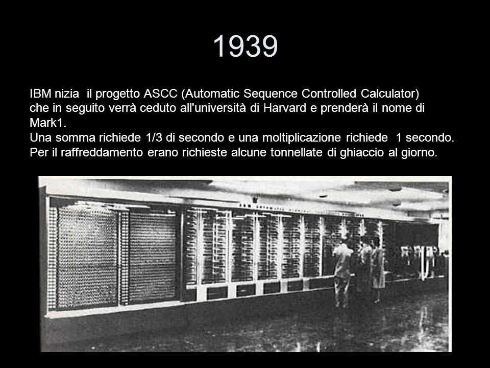 1939 IBM nizia il progetto ASCC (Automatic Sequence Controlled Calculator)