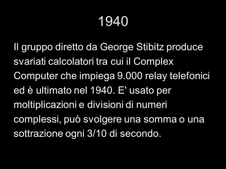 1940 Il gruppo diretto da George Stibitz produce
