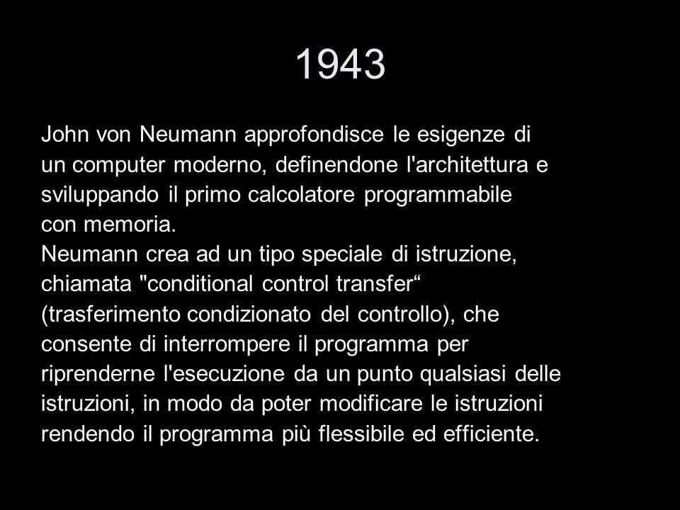 1943 John von Neumann approfondisce le esigenze di