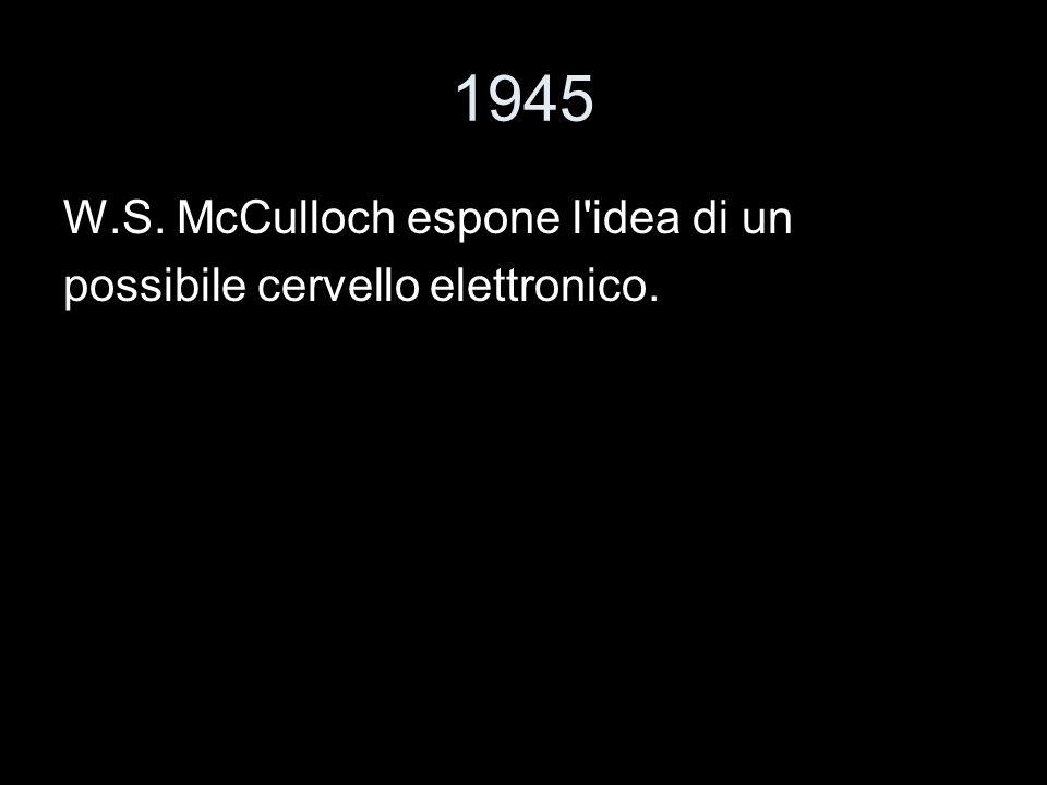 1945 W.S. McCulloch espone l idea di un
