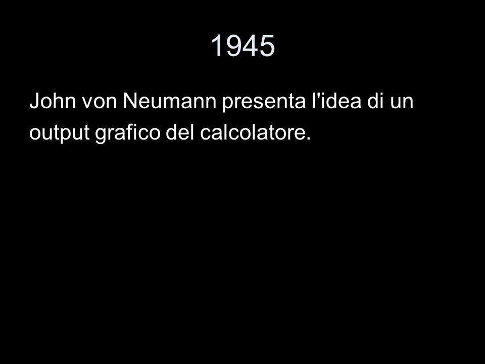 1945 John von Neumann presenta l idea di un
