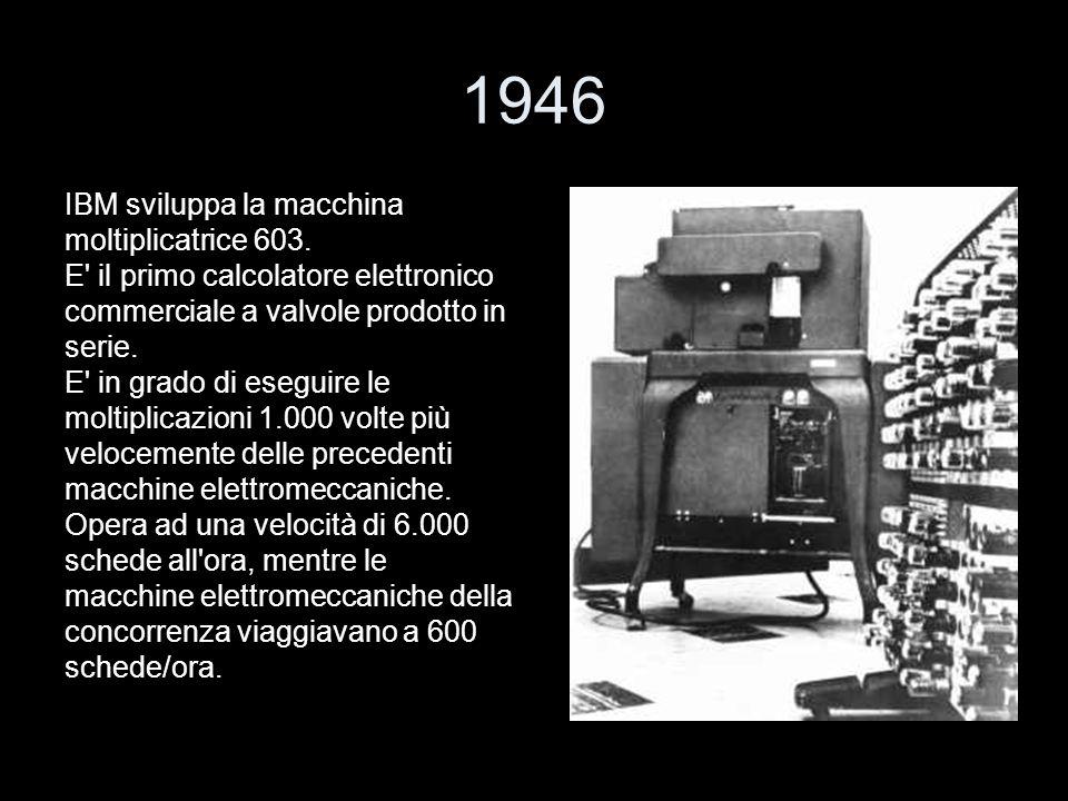 1946 IBM sviluppa la macchina moltiplicatrice 603.