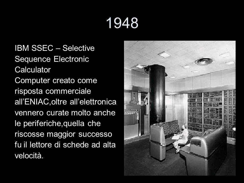 1948 IBM SSEC – Selective Sequence Electronic Calculator