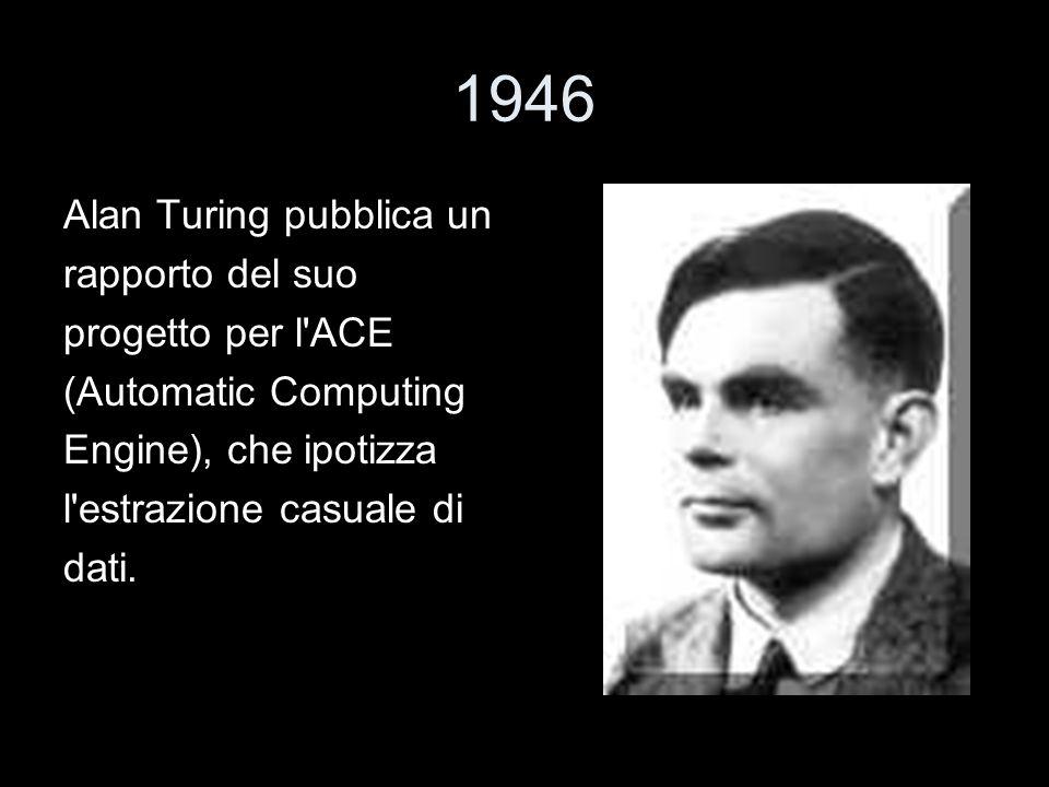 1946 Alan Turing pubblica un rapporto del suo progetto per l ACE