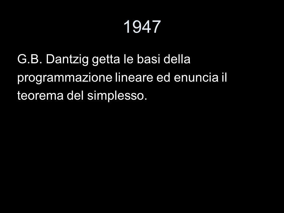 1947 G.B. Dantzig getta le basi della