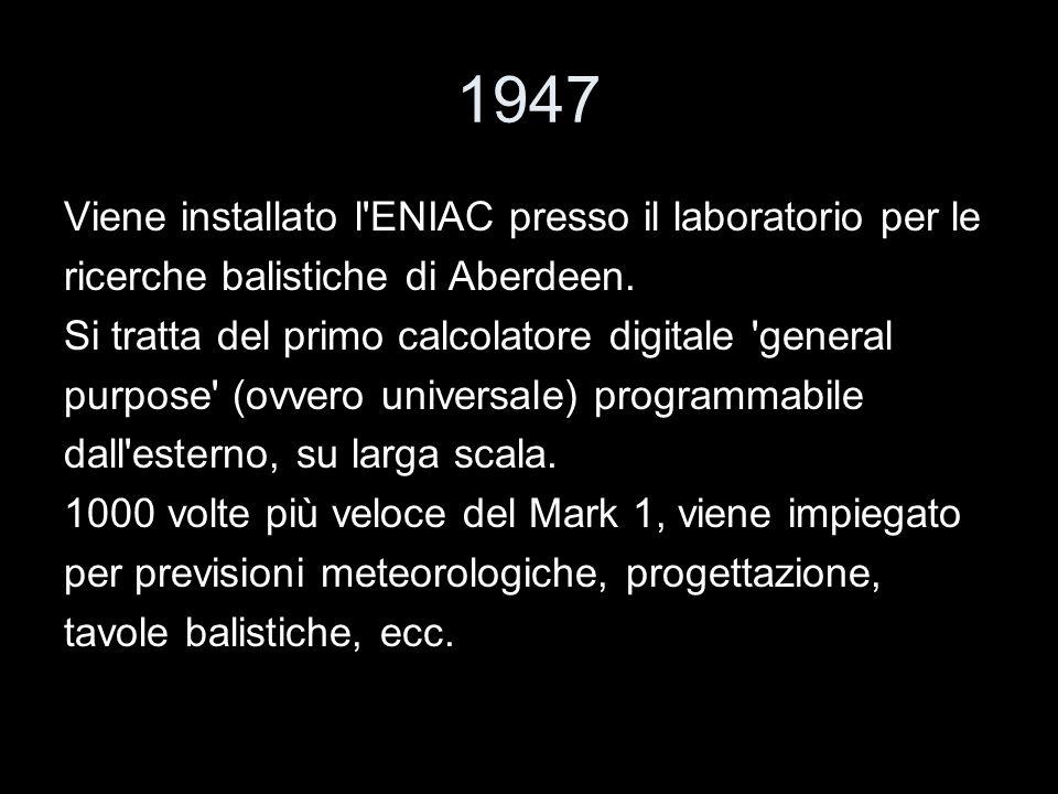 1947 Viene installato l ENIAC presso il laboratorio per le